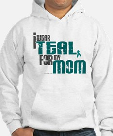I Wear Teal For My Mom 6 Hoodie