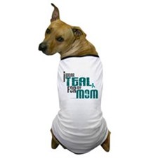 I Wear Teal For My Mom 6 Dog T-Shirt