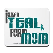 I Wear Teal For My Mom 6 Mousepad