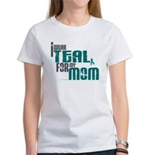 I Wear Teal For My Mom 6 Tee