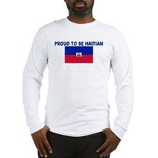 PROUD TO BE HAITIAN Long Sleeve T-Shirt