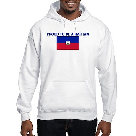PROUD TO BE A HAITIAN Hooded Sweatshirt