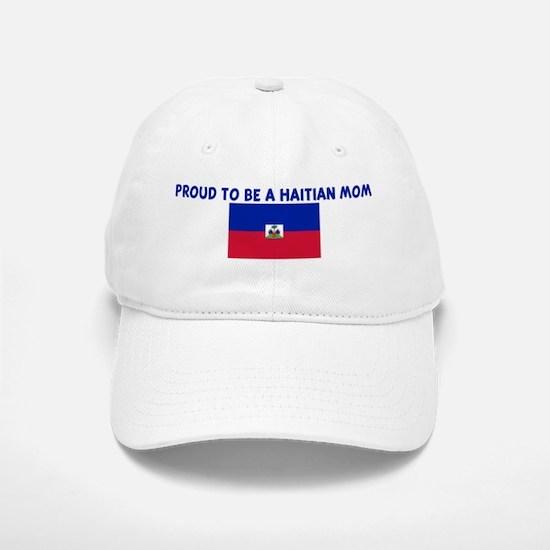 PROUD TO BE A HAITIAN MOM Baseball Baseball Cap