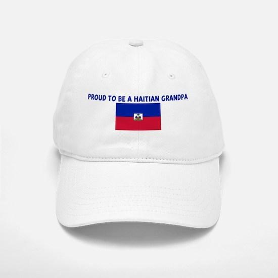 PROUD TO BE A HAITIAN GRANDPA Baseball Baseball Cap