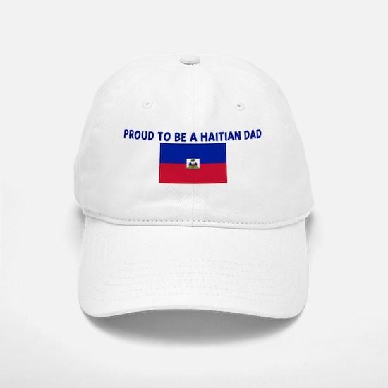 PROUD TO BE A HAITIAN DAD Baseball Baseball Cap