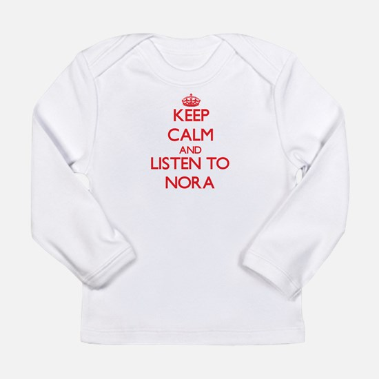 Keep Calm and listen to Nora Long Sleeve T-Shirt