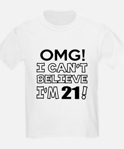 Omg I Can Not Believe I Am 21 T-Shirt
