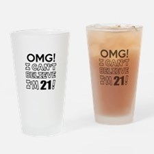 Omg I Can Not Believe I Am 21 Drinking Glass