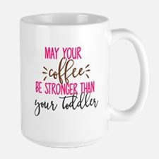 stronger than your toddler Mugs