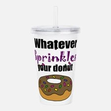 Whatever Sprinkles You Acrylic Double-wall Tumbler