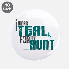 "I Wear Teal For My Aunt 6 3.5"" Button (10 pack)"