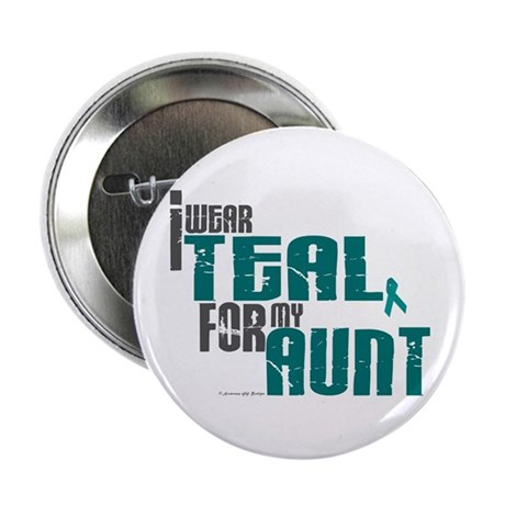 "I Wear Teal For My Aunt 6 2.25"" Button (10 pack)"