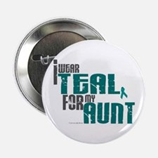 "I Wear Teal For My Aunt 6 2.25"" Button"
