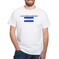 I WAS BORN IN HONDURAS Shirt