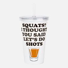 Squats! Lets do Shots! Acrylic Double-wall Tumbler