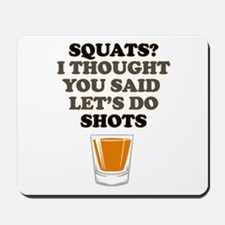 Squats! Lets do Shots! Mousepad