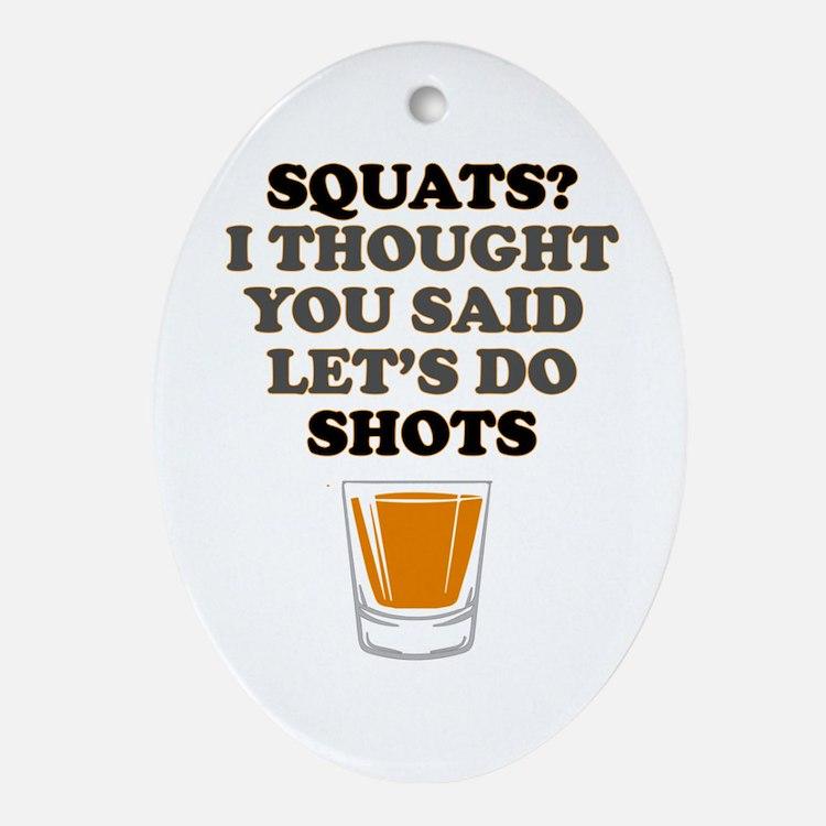 Squats! Lets do Shots! Oval Ornament