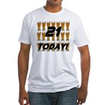 21 today Fitted T-Shirt
