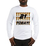 21 today Long Sleeve T-Shirt