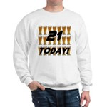 21 today Sweatshirt