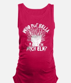 Who Put Bella In The Wych Elm Maternity Tank Top