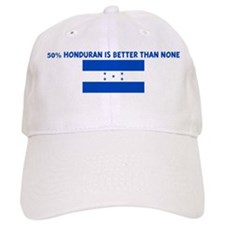 50 PERCENT HONDURAN IS BETTER Baseball Cap