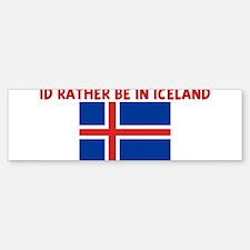 ID RATHER BE IN ICELAND Bumper Bumper Bumper Sticker