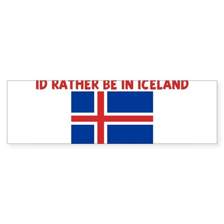 ID RATHER BE IN ICELAND Bumper Sticker