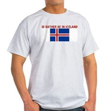 ID RATHER BE IN ICELAND T-Shirt