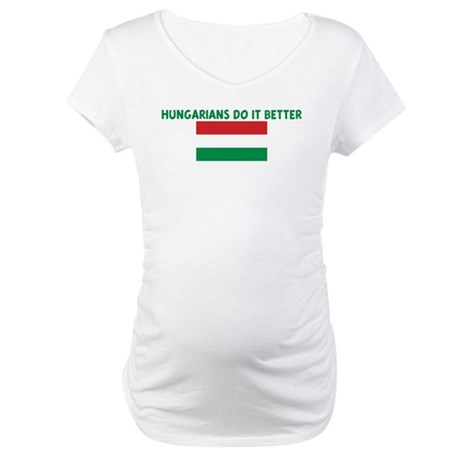 HUNGARIANS DO IT BETTER Maternity T-Shirt