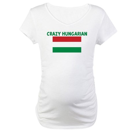 CRAZY HUNGARIAN Maternity T-Shirt