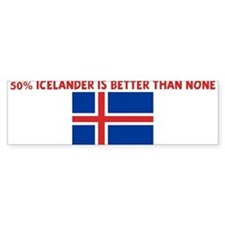 50 PERCENT ICELANDER IS BETTE Bumper Bumper Sticker