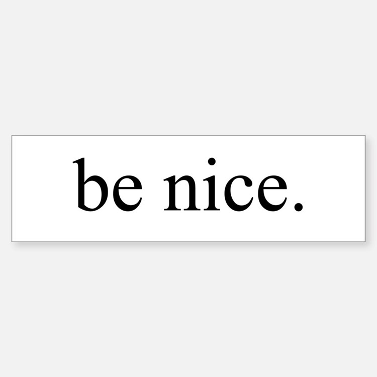 Original be nice. Bumper Bumper Stickers