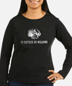 I'd Rather Be Welding Long Sleeve T-Shirt