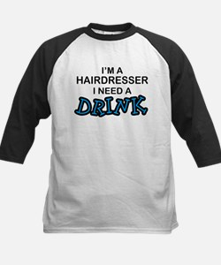 Hairdresser Need a Drink Tee