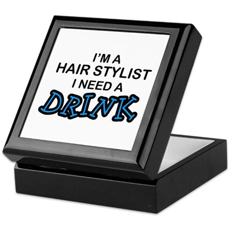 Hair Stylist Need a Drink Keepsake Box