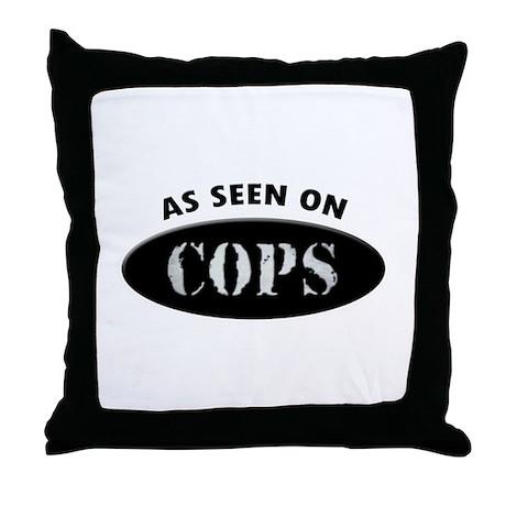 As Seen On COPS Throw Pillow