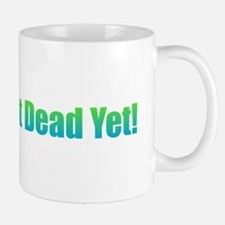 I'm Not Dead Yet! Mugs
