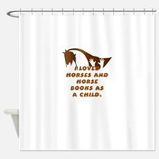 i loved horses and horse books as a Shower Curtain