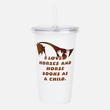 i loved horses and hor Acrylic Double-wall Tumbler