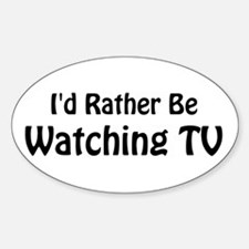 I'd Rather Be Watching TV Oval Decal