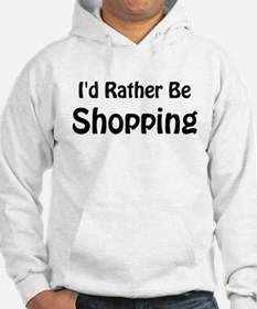 I'd Rather Be Shopping Hoodie
