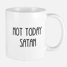 NOT TODAY SATAN Mugs