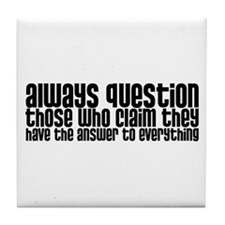 Always Question Tile Coaster