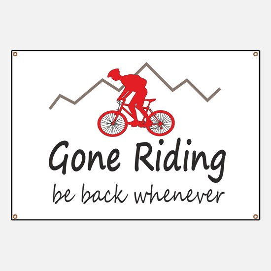 Gone riding be back whenever Banner