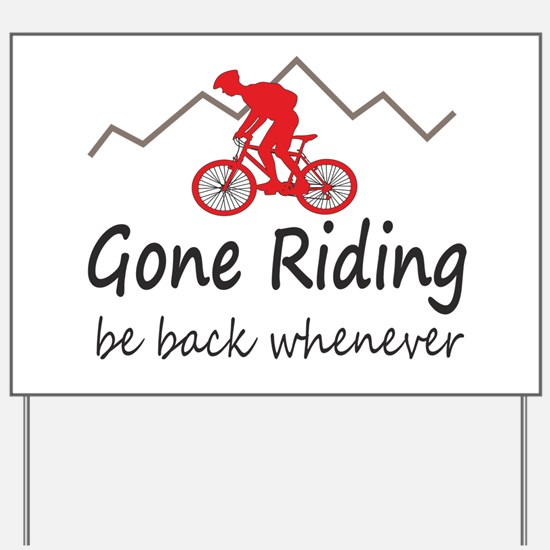 Gone riding be back whenever Yard Sign