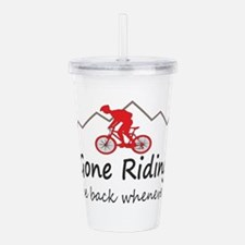 Gone riding be back whenever Acrylic Double-wall T