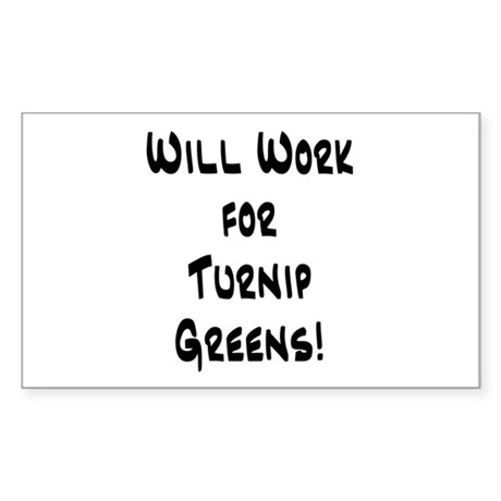 Will Work for Turnip Greens! Rectangle Sticker