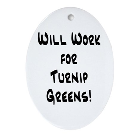 Will Work for Turnip Greens! Oval Ornament