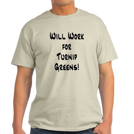 Will Work for Turnip Greens! Light T-Shirt